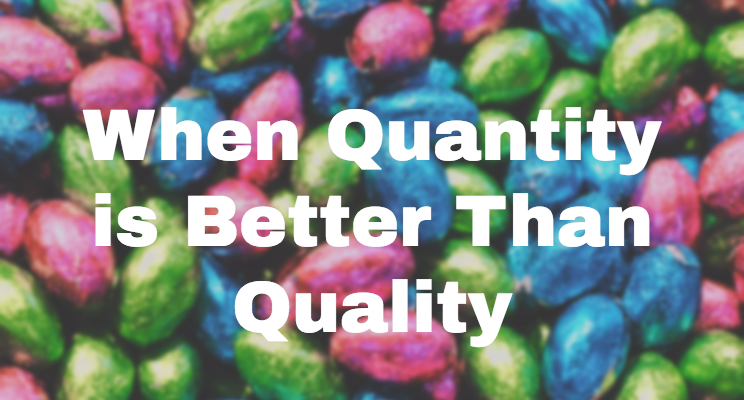 When Quantity is better than Quality - LI post